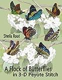 A Flock of Butterflies in 3-D Peyote Stitch