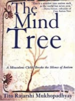 The Mind Tree: A Miraculous Child Breaks The Silence Of Autism