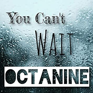 You Can't / Wait