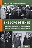 The Long Détente: Changing Concepts of Security and Cooperation in Europe, 1950s-1980s