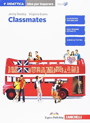 Classmates. Corso di inglese per la scuola secondaria di primo grado. Idee per imparare. Per la Scuola media. Con Contenuto digitale per download e accesso on line