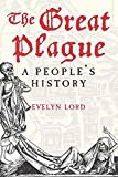 Lord, E: Great Plague: A People's History - Evelyn Lord