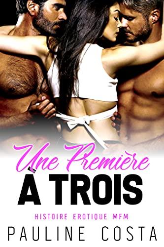 Une Première à Trois: (Nouvelle érotique MFM, Sexe en Trio) (French Edition)