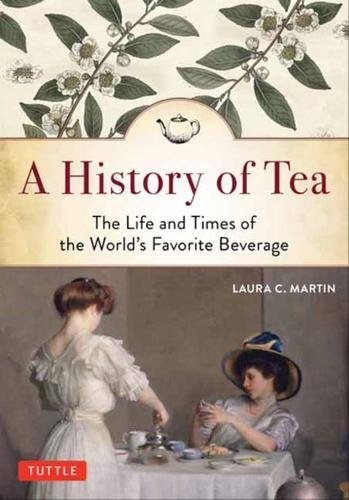 A History Of Tea: The Life And Times Of The World's Favorite Beverage