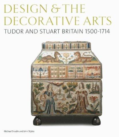 Design and the Decorative Arts: Tudor and Stuart Britain 1500-1714
