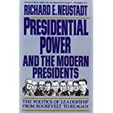 Presidential Power and the Modern Presidents: The Politics of Leadership from Roosevelt to Reagan by Richard E. Neustadt(1991-03-01)