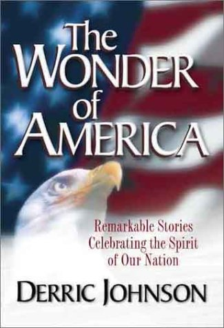 The Wonder of America: Remarkable Stories Celebrating the Spirit of Our Natio...
