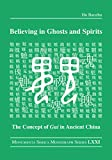 Believing in Ghosts and Spirits: The Concept of Gui in Ancient China (Monumenta Serica Monograph Series)
