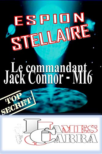 Espion Stellaire: Le commandant Jack Connor - MI6 (French Edition)