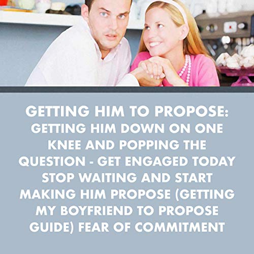 Getting Him to Propose: Getting Him Down on One Knee and Popping the Question audiobook cover art