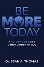 BE MORE TODAY: A 40-DAY Guide To a Better Version of YOU
