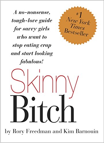 Skinny Bitch: A No-Nonsense, Tough-Love Guide for Savvy Girls Who Want To Stop Eating Crap and Start Looking Fabulous! (English Edition)