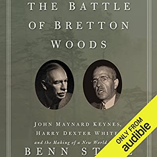 The Battle of Bretton Woods     John Maynard Keynes, Harry Dexter White, and the Making of a New World Order              By:                                                                                                                                 Benn Steil                               Narrated by:                                                                                                                                 Philip Rose                      Length: 15 hrs and 53 mins     176 ratings     Overall 3.7