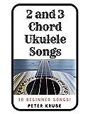2 and 3 Chord Ukulele Songs: 30 Popular Beginner Songs!
