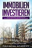 Immobilien investieren: Immobilien als Kapitalanlage. Passives Einkommen mit Immobilien für die Absicherung im Alter und gegen die Inflation. - Financial Academy