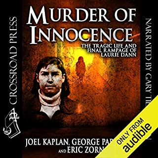 Murder of Innocence     The Tragic Life and Final Rampage of Laurie Dann              By:                                                                                                                                 Joel Kaplan,                                                                                        George Papajohn,                                                                                        Eric Zorn                               Narrated by:                                                                                                                                 Gary Tiedemann                      Length: 10 hrs and 7 mins     264 ratings     Overall 4.5