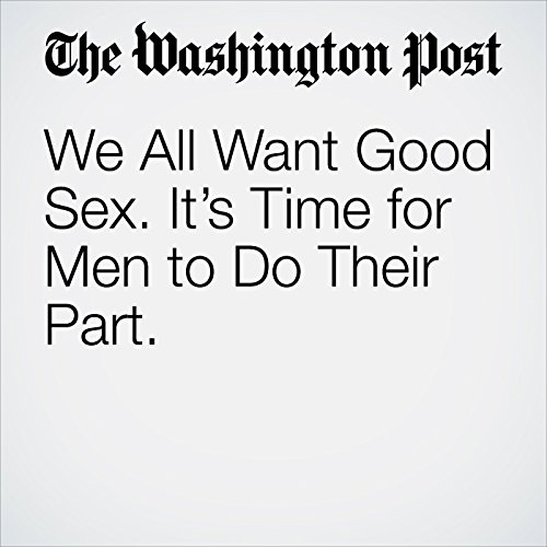 We All Want Good Sex. It's Time for Men to Do Their Part. copertina