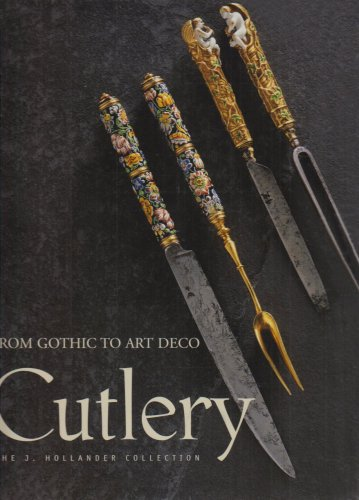 Cutlery - From Gothic to Art Deco: The J. Holander Collection