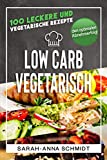 Low Carb Vegetarisch: 100 leckere und vegetarische Rezepte für den optimalen Abnehmerfolg! (inkl. Abnehmtagebuch)