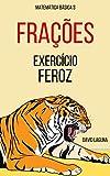 FRAÇÕES: EXERCÍCIO FEROZ (Matemática Básica Livro 3) (Portuguese Edition)