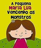 Histórias Infantis: A Pequena Maria Lua Vencendo os Monstros: livro para crianças, 3 - 8 anos, filhos, educação infantil, ebook ilustrado, livro infantil