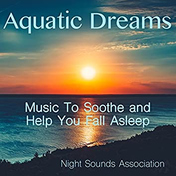 Aquatic Dreams (Music to Soothe and Help You Fall Asleep)