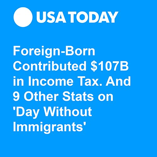 Foreign-Born Contributed $107B in Income Tax. And 9 Other Stats on 'Day Without Immigrants' audiobook cover art