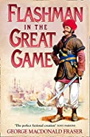 Flashman in the Great Game (The Flashman Papers)