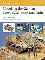 Modelling the German15cm sIG33 Bison and Grille (Modelling Guides)