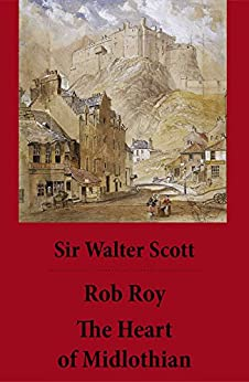 Rob Roy + The Heart of Midlothian: (2 Unabridged and fully Illustrated Classics with Introductory Essay and Notes by Andrew Lang) by [Walter Scott, Andrew Lang]