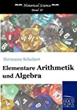 Elementare Arithmetik und Algebra (Historical Science, Band 38) - Hermann Schubert