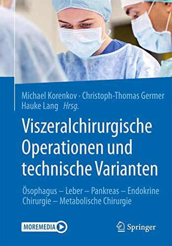 Viszeralchirurgische Operationen und technische Varianten: Ösophagus - Leber - Pankreas - Endokrine Chirurgie - Metabolische Chirurgie