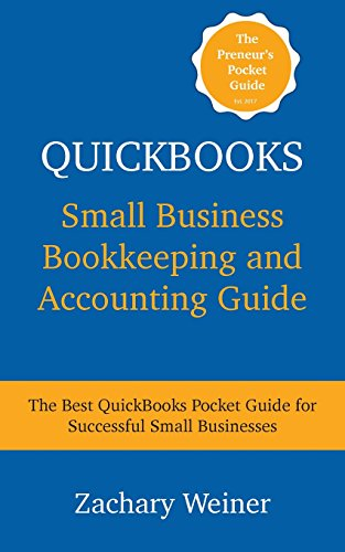 QuickBooks Small Business Bookkeeping and Accounting Guide: The Best QuickBooks Pocket Guide For Successful Small Businesses