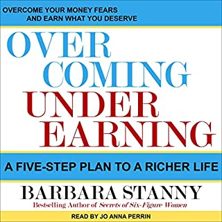Overcoming Underearning     A Five-Step Plan to a Richer Life              By:                                                                                                                                 Barbara Stanny                               Narrated by:                                                                                                                                 Jo Anna Perrin                      Length: 5 hrs and 47 mins     26 ratings     Overall 4.5