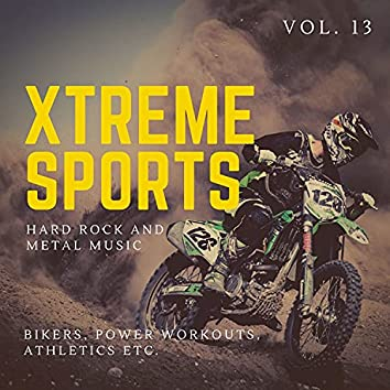 Xtreme Sports - Hard Rock And Metal Music For Bikers, Power Workouts, Athletics Etc. Vol. 13