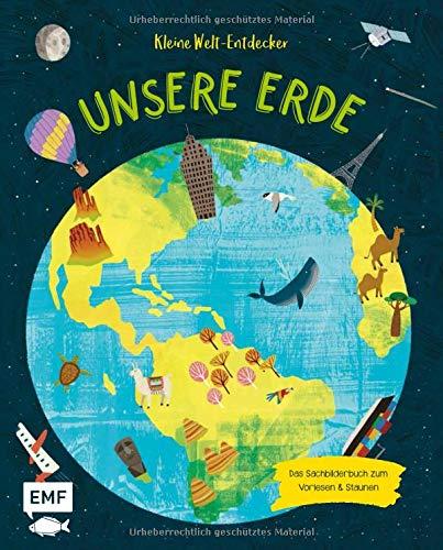Kleine Welt–Entdecker – Unsere Erde: Das Sachbilderbuch zum Vorlesen und Staunen