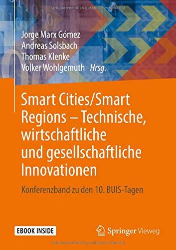 Smart Cities/Smart Regions - Technische, Wirtschaftliche Und Gesellschaftliche Innovationen: Konferenzband Zu Den 10. Buis-Tagen