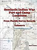 Seminole Indian War Fort and Camp Locations - from Florida Survey Records - Volume 2