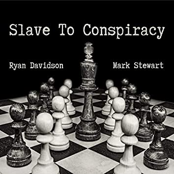 Slave to Conspiracy