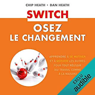 Switch     Osez le changement              De :                                                                                                                                 Chip Heath,                                                                                        Dan Heath                               Lu par :                                                                                                                                 François Delaive                      Durée : 9 h et 25 min     28 notations     Global 4,8