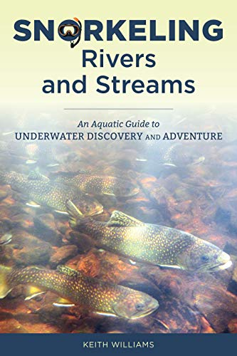 Snorkeling Rivers and Streams: An Aquatic Guide to Underwater Discovery and Adventure