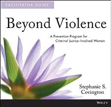 Beyond Violence: A Prevention Program for Criminal Justice-Involved Women Facilitator Guide and Participant Workbook