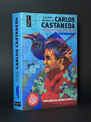 LA VIDA SECRETA DE CARLOS CASTANEDA: Antropólogo, brujo, espía, profeta