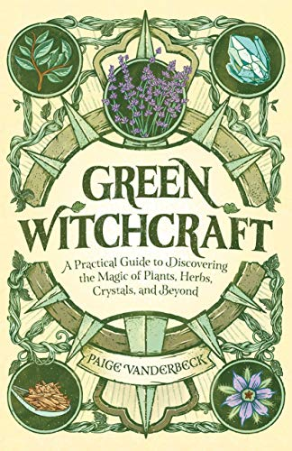 Green Witchcraft: A Practical Guide to Discovering...