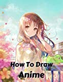 How To Draw Anime: The Complete Guide to Drawing Action Manga: A Step-by-Step Manga for...