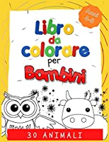 Animali Libro da Colorare per Bambini: 30 semplici e divertenti disegni da colorare per bambini tra i 4 e gli 8 anni