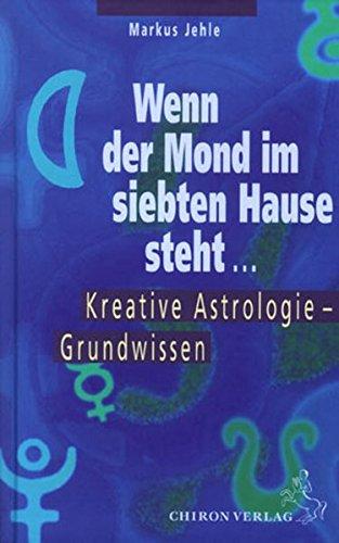 Wenn der Mond im siebten Hause steht ....: Einführung in die kreative Astrologie (Standardwerke der Astrologie)