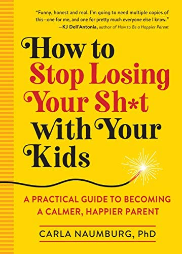 How to Stop Losing Your Sh t with Your Kids A Practical Guide to Becoming a Calmer Happier Parent product image