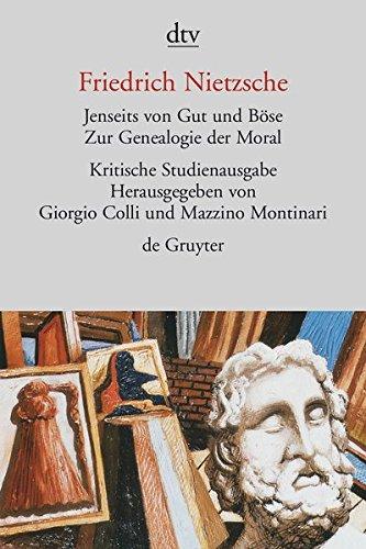 Jenseits von Gut und Böse. Zur Genealogie der Moral. Herausgegeben von G. Colli und M. Montinari.: Kritische Studienausgabe