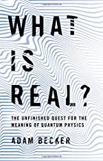 What Is Real? - The Unfinished Quest for the Meaning of Quantum Physics d'Adam Becker